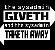 the sysadmin giveth and the sysadmin taketh away by teeshoppy