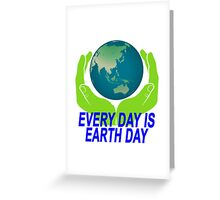 EV ERYDAY IS EARTH DAY.png Greeting Card
