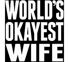 World's Okayest Wife - Funny Tshirts Photographic Print