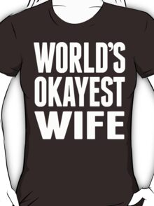 World's Okayest Wife - Funny Tshirts T-Shirt