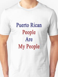 Puerto Rican People Are My People  T-Shirt