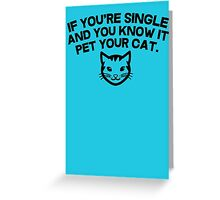 If you're single and you know it pet you cat Greeting Card