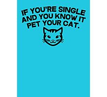 If you're single and you know it pet you cat Photographic Print