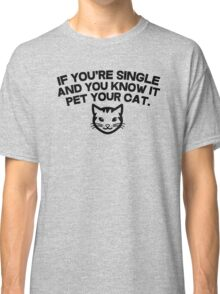 If you're single and you know it pet you cat Classic T-Shirt