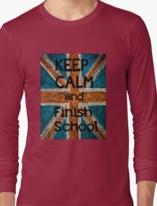 Keep Calm and Finish School Long Sleeve T-Shirt