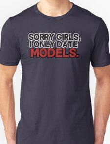 Sorry girls I only date models Unisex T-Shirt