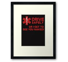 EMS, Paramedic. Drive safely or I get to see you naked Framed Print