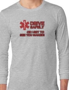 EMS, Paramedic. Drive safely or I get to see you naked Long Sleeve T-Shirt