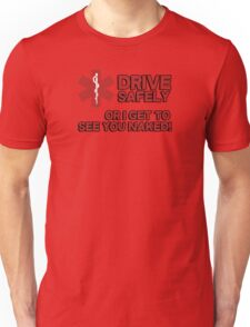 EMS, Paramedic. Drive safely or I get to see you naked Unisex T-Shirt