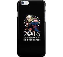 Frank Underwood 2016 - Democracy is so Overrated! iPhone Case/Skin