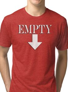 EMPTY, Hollow, Hungry, Thirsty, on White Tri-blend T-Shirt
