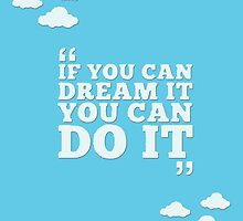 Disney - If You Can Dream It, You Can Do It by TylerMellark
