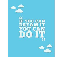 Disney - If You Can Dream It, You Can Do It Photographic Print