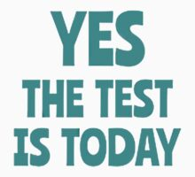 YES THE TEST IS TODAY T-Shirt
