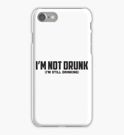 I'M NOT DRUNK (I'M STILL DRINKING) iPhone Case/Skin