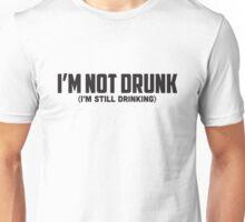 I'M NOT DRUNK (I'M STILL DRINKING) Unisex T-Shirt