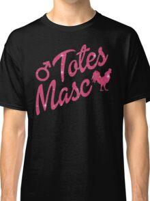 Totes Masc Classic T-Shirt