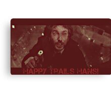 HAPPY TRAILS HANS! Canvas Print