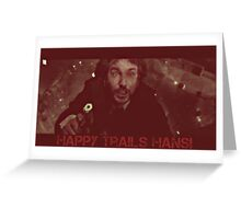 HAPPY TRAILS HANS! Greeting Card