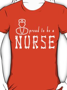 PROUD TO BE A NURSE T-Shirt