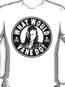 What Would Vane Do T-Shirt