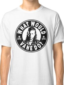 What Would Vane Do Classic T-Shirt