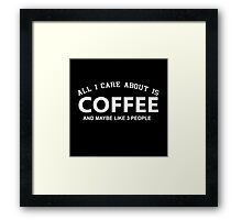 All I Care About Is Coffee And Maybe Like 3 People - Tshirts & Hoodies Framed Print