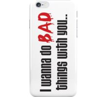 I Wanna Do BAD Things With You (True Blood) iPhone Case/Skin