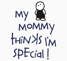 My Mommy Thinks I'm Special by steini
