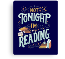 Books Addicted - Not Tonight, I'm Reading  Canvas Print
