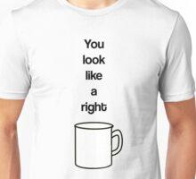 You look like a right mug Unisex T-Shirt