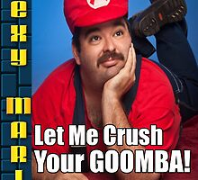 SexyMario MEME - Let Me Crush Your Goomba! 1 by SexyMario