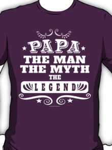 Papa, The Man, the Myth, The Legend T-Shirt