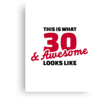 This is what 30 & awesome look like birthday Canvas Print