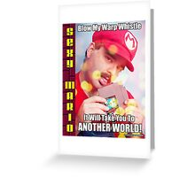 SexyMario MEME - Blow My Warp Whistle, It Will Take You To Another World 1 Greeting Card