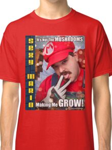 SexyMario MEME - It's not the mushrooms making me grow! 1 Classic T-Shirt