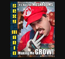 SexyMario MEME - It's not the mushrooms making me grow! 1 Unisex T-Shirt