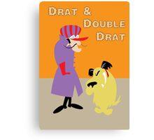 Drat & Double Drat Canvas Print