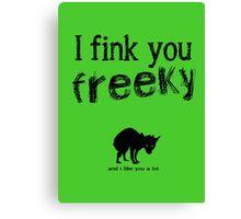 I fink you freeky Canvas Print