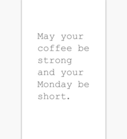 Strong Coffee and Short Mondays Sticker