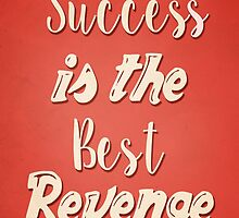 Success Is The Best Revenge by PatiDesigns