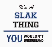 It's a SLAK thing, you wouldn't understand !! by thinging