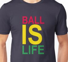 Ball Is Life Unisex T-Shirt