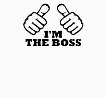 I'm the boss Unisex T-Shirt