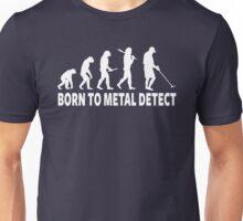 Born To Metal Detect Unisex T-Shirt