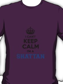 I cant keep calm Im a SHATTAN T-Shirt