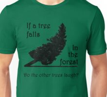 If a tree falls in the forest... Unisex T-Shirt