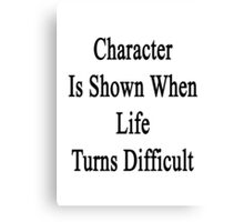 Character Is Shown When Life Turns Difficult  Canvas Print