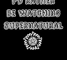 I'd Rather Be Watching SPN by iheartgallifrey