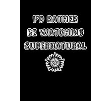 I'd Rather Be Watching SPN Photographic Print